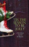 TIS THE SEASON TO BE JOLLY - Christmas Carols & Poems (eBook, ePUB)