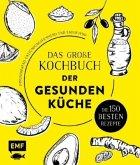 Das große Kochbuch der gesunden Küche - Mit Avocado, Ingwer, Kokos, Kurkuma, Olivenöl und Zitrone