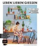 Leben, lieben, gießen - Alles über Zimmerpflanzen