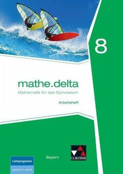 mathe.delta 8 Arbeitsheft Bayern - Eisentraut, Franz;Leeb, Petra Brendel, Anne;Lauffer, Verena;Reither, Sabine;Eisentraut, Franz