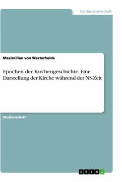 Epochen der Kirchengeschichte. Eine Darstellung der Kirche während der NS-Zeit