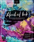 Alcohol Ink - Grundlagen, Techniken, Motive Schritt für Schritt