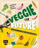 Veggie for Future - 150 Rezepte & gute Gründe, kein Fleisch zu essen