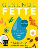 Gesunde Fette - Die wichtigsten Lebensmittel & neuesten Studien - mit 50 Rezepten