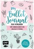 My Bullet Journal - 1500 Vorlagen: Süße Schmuckelemente und angesagte Letterings für Planer und Kalender