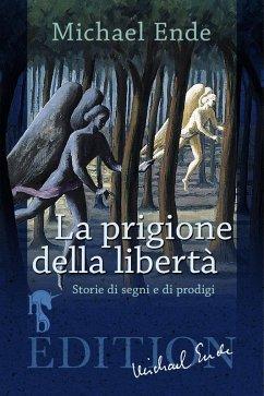 La Prigione della Libertà (eBook, ePUB) - Ende, Michael