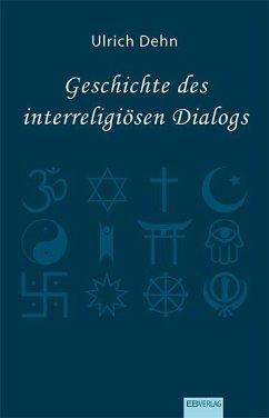 Geschichte des interreligiösen Dialogs - Dehn, Ulrich