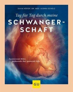 Tag für Tag durch meine Schwangerschaft - Höfer, Silvia; Scholz, Alenka