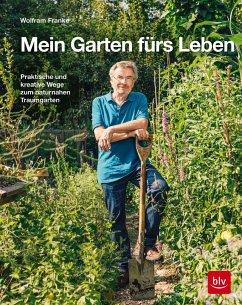 Mein Garten fürs Leben - Franke, Wolfram