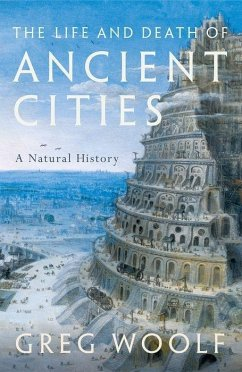 The Life and Death of Ancient Cities - Woolf, Greg