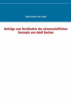 Beiträge zum Verständnis des wissenschaftlichen Konzepts von Adolf Bastian (eBook, ePUB)