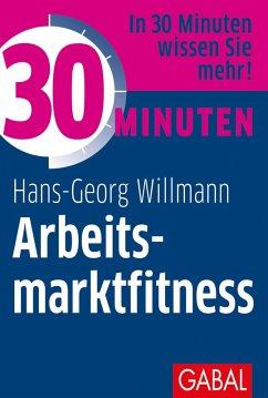 30 Minuten Arbeitsmarktfitness (eBook, ePUB) - Willmann, Hans-Georg