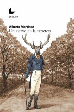 Un ciervo en la carretera (eBook, ePUB) - Martínez, Alberto