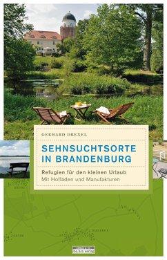 Sehnsuchtsorte in Brandenburg - Drexel, Gerhard