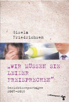 »Wir müssen Sie leider freisprechen« - Friedrichsen, Gisela