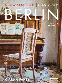 BERLIN / Verlassene Orte Bd.2 - Fahey, Ciaràn