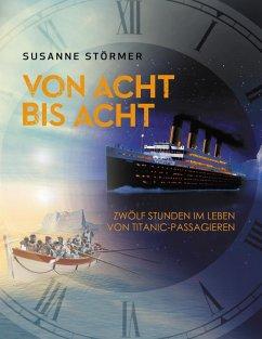 Von acht bis acht. Zwölf Stunden im Leben von Titanic-Passagieren (eBook, ePUB)
