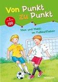 Max und Matti im Fußballfieber. Von Punkt zu Punkt 1 bis 100 (Mängelexemplar)