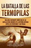 La Batalla de las Termópilas: Una Guía Fascinante sobre una de las batallas más grandes de la Historia Antigua entre los espartanos y los persas (eBook, ePUB)