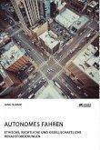 Autonomes Fahren. Ethische, rechtliche und gesellschaftliche Herausforderungen