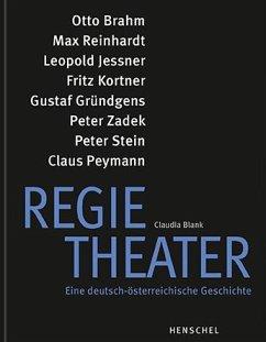 Regietheater. Eine deutsch-österreichische Geschichte - Blank, Claudia