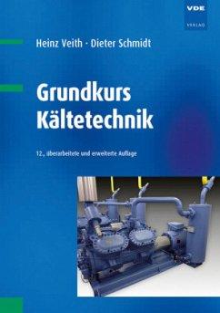 Grundkurs Kältetechnik - Veith, Heinz; Schmidt, Dieter