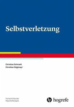 Selbstverletzung - Schmahl, Christian; Stiglmayr, Christian