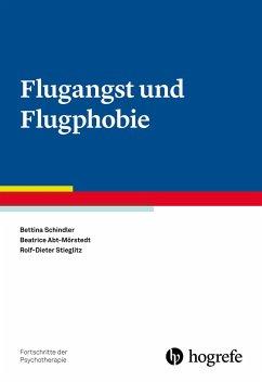 Flugangst und Flugphobie - Schindler, Bettina; Abt-Mörstedt, Beatrice; Stieglitz, Rolf-Dieter