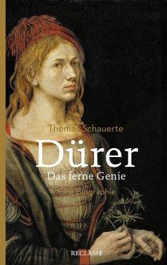 Dürer. Das ferne Genie - Schauerte, Thomas