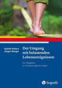 Der Umgang mit belastenden Lebensereignissen - Hubert, Sybille; Bengel, Jürgen