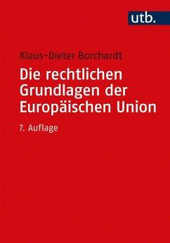 Die rechtlichen Grundlagen der Europäischen Union - Borchardt, Klaus-Dieter