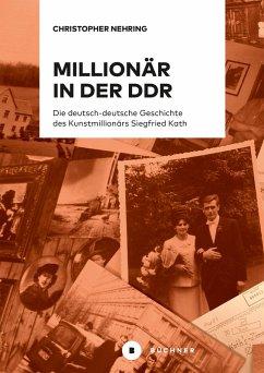 Millionär in der DDR (eBook, ePUB) - Nehring, Christopher
