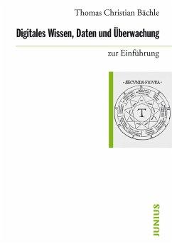 Digitales Wissen, Daten und Überwachung zur Einführung (eBook, ePUB) - Bächle, Thomas Christian