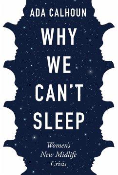 Why We Can't Sleep (eBook, ePUB) - Calhoun, Ada