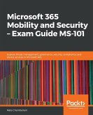 Microsoft 365 Mobility and Security - Exam Guide MS-101
