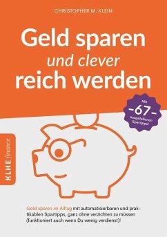 Geld sparen und clever reich werden (eBook, PDF) - Klein, Christopher
