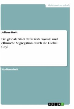 Die globale Stadt New York. Soziale und ethnische Segregation durch die Global City?