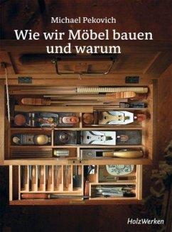 Wie wir Möbel bauen - und warum - Pekovich, Michael