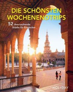 HOLIDAY Reisebuch: Die schönsten Wochenendtrips - 52 überraschende Städte für Entdecker - Schumm, Moritz