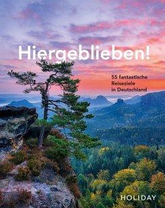 HOLIDAY Reisebuch: Hiergeblieben! - 55 fantastische Reiseziele in Deutschland - Rooij, Jens van