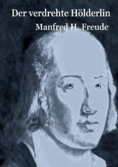 Der verdrehte Hölderlin - Freude, Manfred H.