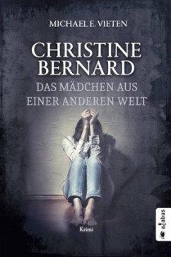 Das Mädchen aus einer anderen Welt / Christine Bernard Bd.5 - Vieten, Michael E.