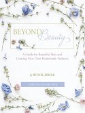 Beyond Beauty: A Guide for Beautiful Skin and Creating Your Own Homemade Products