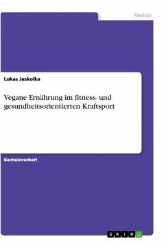 Vegane Ernährung im fitness- und gesundheitsorientierten Kraftsport