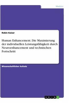 Human Enhancement. Die Maximierung der individuellen Leistungsfähigkeit durch Neuroenhancement und technischen Fortschritt