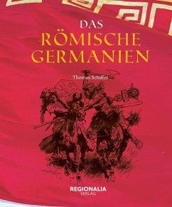 Das römische Germanien - Schiffer, Thomas