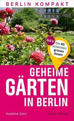 Geheime Gärten in Berlin - Gatz, Susanne