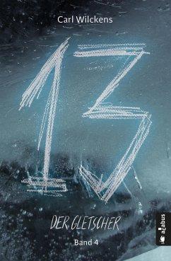Der Gletscher / Dreizehn Bd.4 - Wilckens, Carl