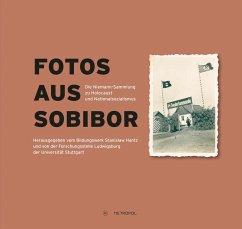 Fotos aus Sobibor - Cüppers, Martin; Gerhardt, Annett; Graf, Karin; Hänschen, Steffen; Kahrs, Andreas; Lepper, Anne; Ross, Florian