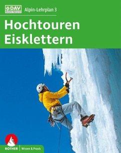 Alpin-Lehrplan 3: Hochtouren - Eisklettern - Dick, Andreas;Geyer, Peter;Lindenthal, Oliver